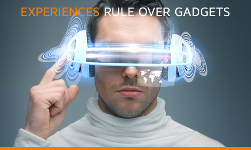 Experiences-rule-over-gadgets
