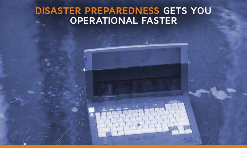 Disaster Preparedness gets you operational faster