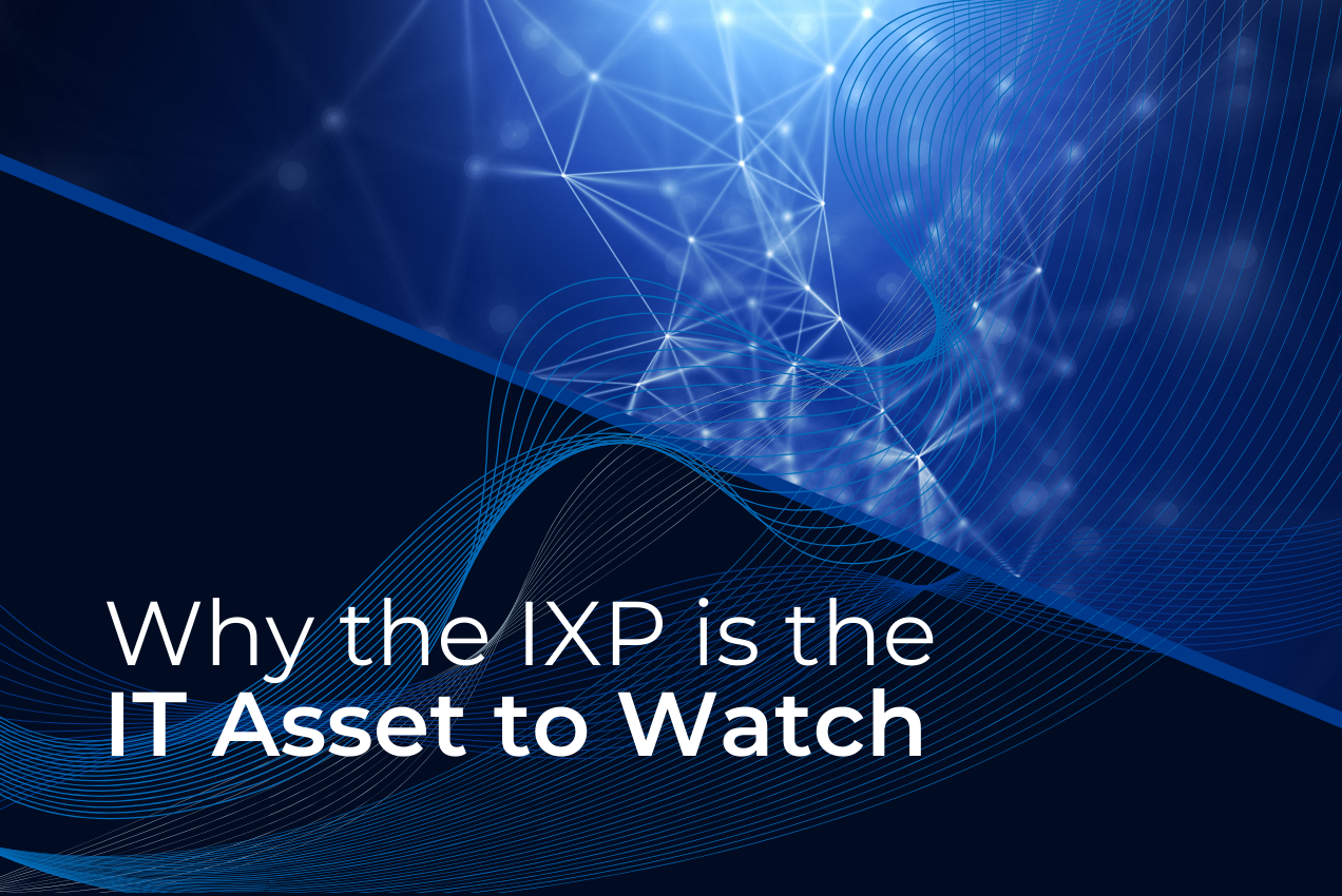 Why the IXP is the IT Asset to Watch