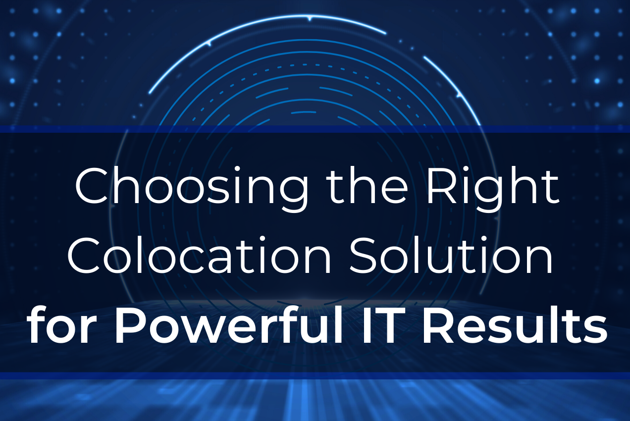 Choosing the Right Colocation Solution for Powerful IT Results